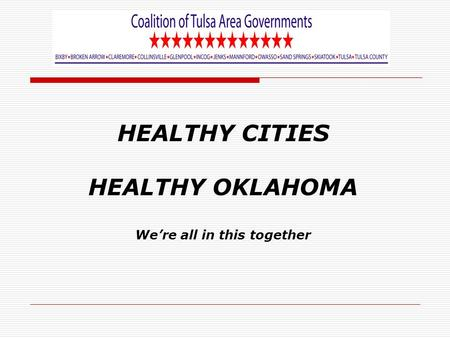 HEALTHY CITIES HEALTHY OKLAHOMA We're all in this together.