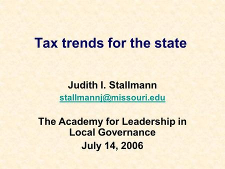 Tax trends for the state Judith I. Stallmann The Academy for Leadership in Local Governance July 14, 2006.