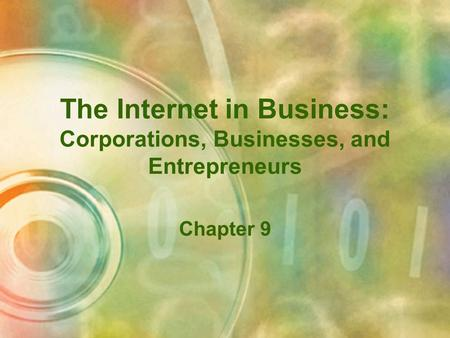 The Internet in Business: Corporations, Businesses, and Entrepreneurs Chapter 9.