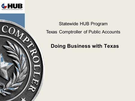 Doing Business with Texas Statewide HUB Program Texas Comptroller of Public Accounts.