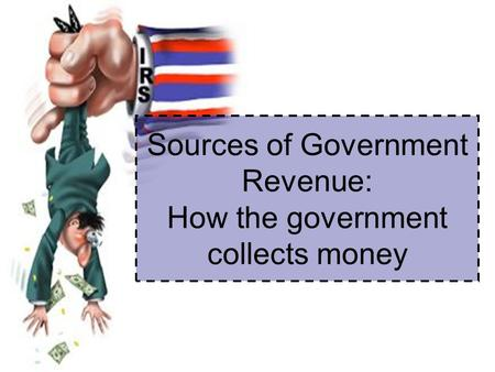 Sources of Government Revenue: How the government collects money.