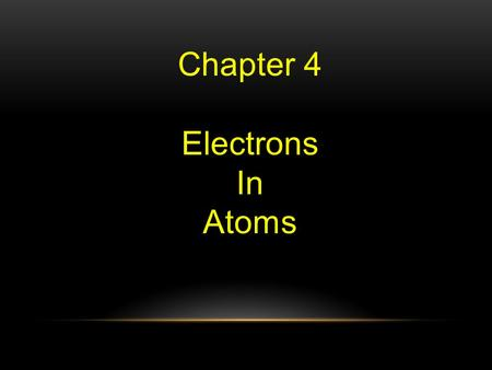 Chapter 4 Electrons In Atoms.