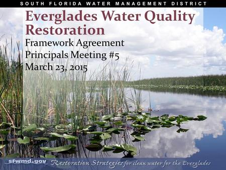 Framework Agreement Principals Meeting #5 March 23, 2015 Everglades Water Quality Restoration.