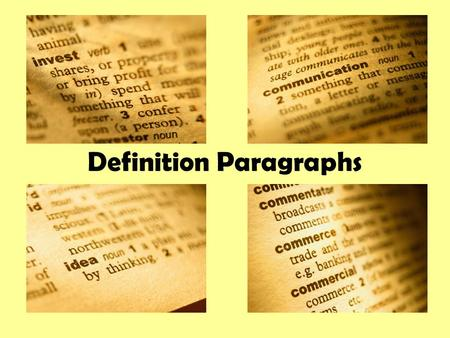 Definition Paragraphs. What is the Purpose? To expand a definition by giving further explanation and examples. When will you write this type of paragraph?
