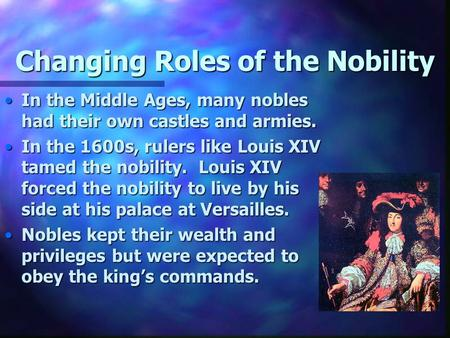 Changing Roles of the Nobility In the Middle Ages, many nobles had their own castles and armies.In the Middle Ages, many nobles had their own castles and.