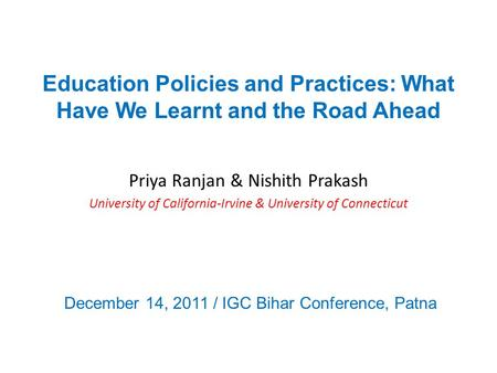 Education Policies and Practices: What Have We Learnt and the Road Ahead Priya Ranjan & Nishith Prakash University of California-Irvine & University of.
