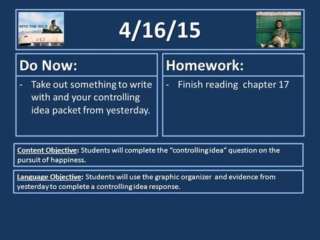 4/16/15 Do Now: -Take out something to write with and your controlling idea packet from yesterday. Homework: -Finish reading chapter 17 Content Objective: