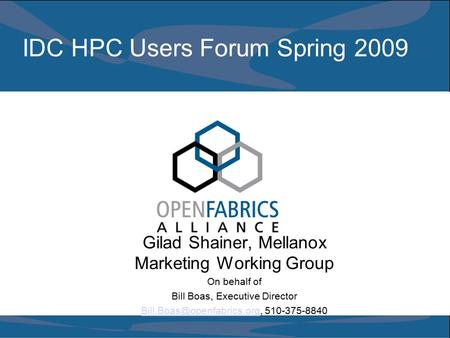 IDC HPC Users Forum Spring 2009 Gilad Shainer, Mellanox Marketing Working Group On behalf of Bill Boas, Executive Director
