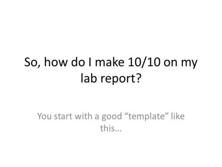 So, how do I make 10/10 on my lab report?