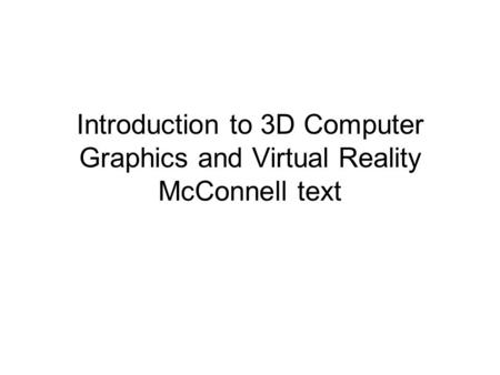 Introduction to 3D Computer Graphics and Virtual Reality McConnell text.
