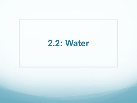 2.2: Water What do you know about water? 5 min. discussion