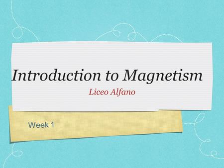 Week 1 Introduction to Magnetism Liceo Alfano. What is a Magnet? Applet A magnet is any piece of material that will attract iron Imagine living hundreds.