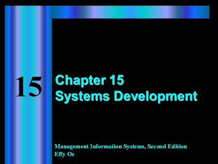 Chapter 15 Systems Development. 2 Learning Objectives When you finish this chapter, you will  Understand the systems development life cycle.  Be able.