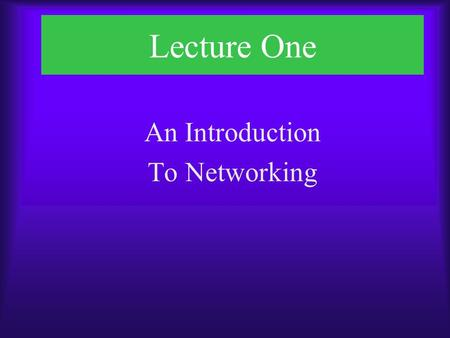 Lecture One An Introduction To Networking. Chapter One Objectives  Examine the objectives of networked computing relative to standalone computing  Identify.