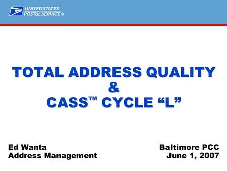 "® TOTAL ADDRESS QUALITY & CASS ™ CYCLE ""L"" Ed WantaBaltimore PCC Address ManagementJune 1, 2007."