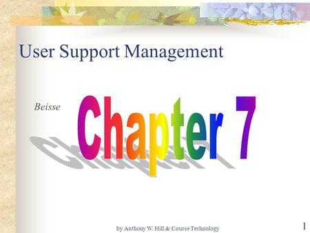 By Anthony W. Hill & Course Technology 1 User Support Management Beisse.