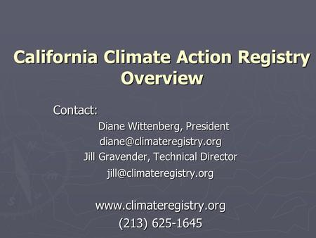 California Climate Action Registry Overview Contact: Diane Wittenberg, President Diane Wittenberg, Jill Gravender, Technical.