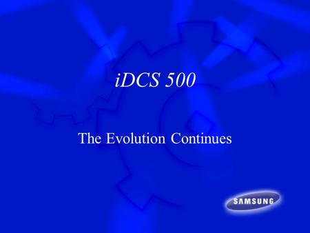 IDCS 500 The Evolution Continues. What is the iDCS 500? The next generation of the DCS Family –Bigger--unique networking possibilities –Versatile--new.