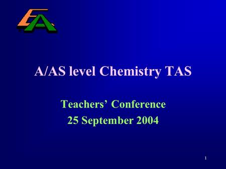 1 A/AS level Chemistry TAS Teachers' Conference 25 September 2004.