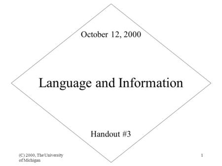 (C) 2000, The University of Michigan 1 Language and Information Handout #3 October 12, 2000.