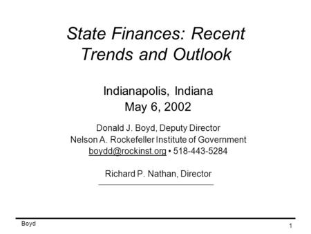 Boyd 1 State Finances: Recent Trends and Outlook Indianapolis, Indiana May 6, 2002 Donald J. Boyd, Deputy Director Nelson A. Rockefeller Institute of Government.