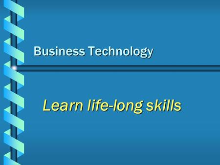 Business Technology Learn life-long skills Business Electives b Accounting I b Business Systems and Technology b Marketing b Personal Money Management.