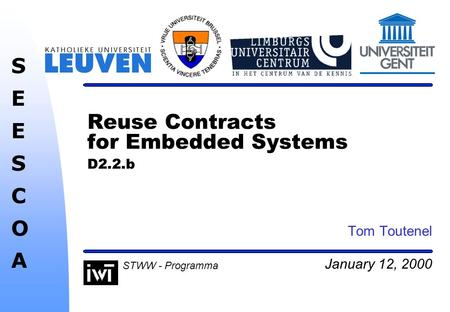 January 12, 2000 SEESCOASEESCOA STWW - Programma Reuse Contracts for Embedded Systems D2.2.b Tom Toutenel.