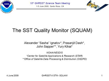 "4 June 2009GHRSST-X STM - SQUAM1 The SST Quality Monitor (SQUAM) 10 th GHRSST Science Team Meeting 1-5 June 2009, Santa Rosa, CA Alexander ""Sasha"" Ignatov*,"