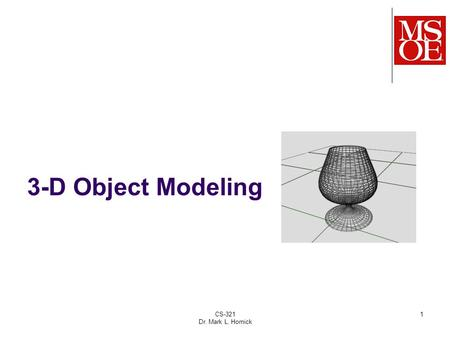 CS-321 Dr. Mark L. Hornick 1 3-D Object Modeling.
