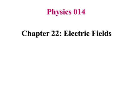 Chapter 22: Electric Fields