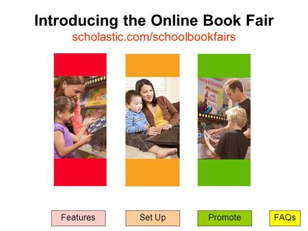 FAQsPromoteSet Up Introducing the Online Book Fair scholastic.com/schoolbookfairs Features.