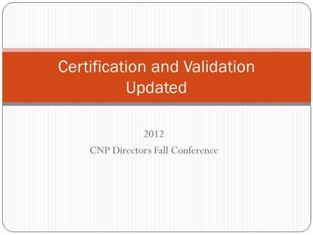 2012 CNP Directors Fall Conference Certification and Validation Updated.