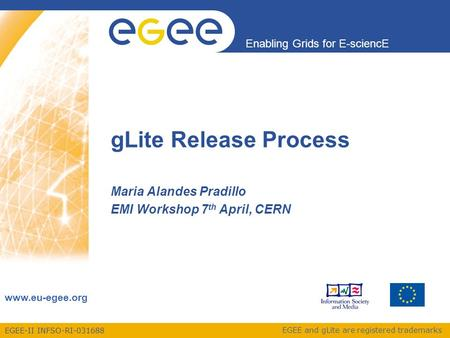 EGEE-II INFSO-RI-031688 Enabling Grids for E-sciencE www.eu-egee.org EGEE and gLite are registered trademarks gLite Release Process Maria Alandes Pradillo.