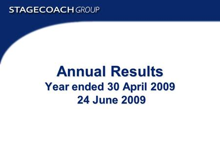 Preliminary Results 2009 Annual Results Year ended 30 April 2009 24 June 2009.