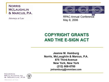 COPYRIGHT GRANTS AND THE E-SIGN ACT Jeanne M. Hamburg Norris, McLaughlin & Marcus, P.A. 875 Third Avenue New York, New York (212) 808-0700