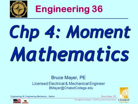 ENGR-36_Lec-08_Moments_Math.ppt 1 Bruce Mayer, PE Engineering-36: Engineering Mechanics - Statics Bruce Mayer, PE Licensed Electrical.