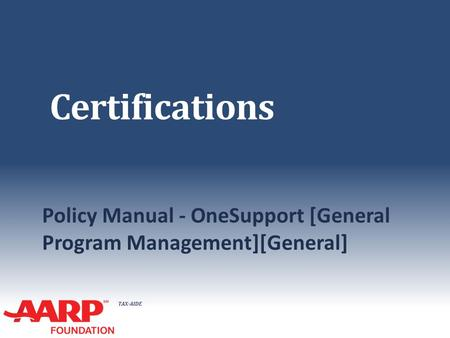 TAX-AIDE Certifications Policy Manual - OneSupport [General Program Management][General]