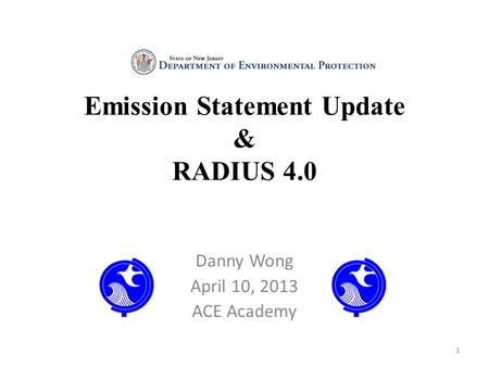 Emission Statement Update & RADIUS 4.0 Danny Wong April 10, 2013 ACE Academy 1.
