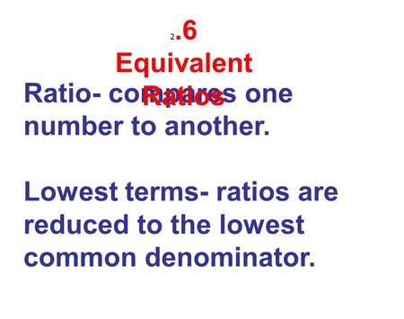 Ratio- compares one number to another.