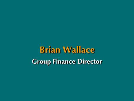 Brian Wallace Group Finance Director. Hilton International111.096.0 Betting & Gaming51.363.5 Central costs and income(6.8)(9.8) Operating profit155.5149.7.