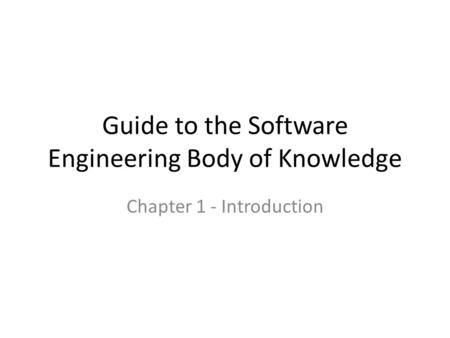 Guide to the Software Engineering Body of Knowledge Chapter 1 - Introduction.