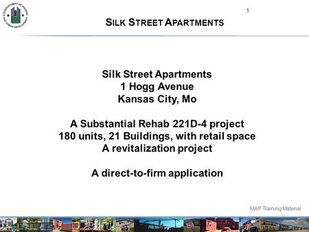 S ILK S TREET A PARTMENTS Silk Street Apartments 1 Hogg Avenue Kansas City, Mo A Substantial Rehab 221D-4 project 180 units, 21 Buildings, with retail.