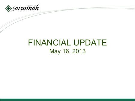 FINANCIAL UPDATE May 16, 2013. Financial Update will Cover Four Main Topics 1.Review of local economic indicators 2.Review of financial results for year.