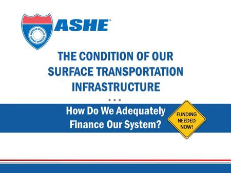 THE CONDITION OF OUR SURFACE TRANSPORTATION INFRASTRUCTURE How Do We Adequately Finance Our System?