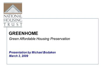 GREENHOME Presentation by Michael Bodaken March 3, 2009 Green Affordable Housing Preservation.