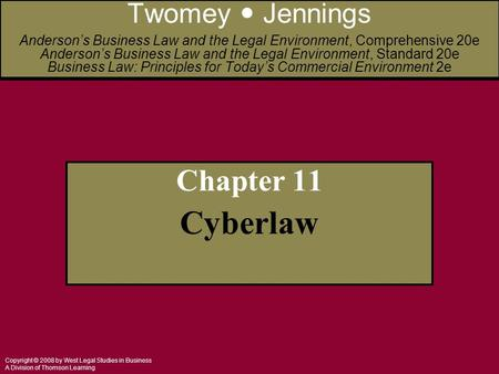 Copyright © 2008 by West Legal Studies in Business A Division of Thomson Learning Chapter 11 Cyberlaw Twomey Jennings Anderson's Business Law and the Legal.