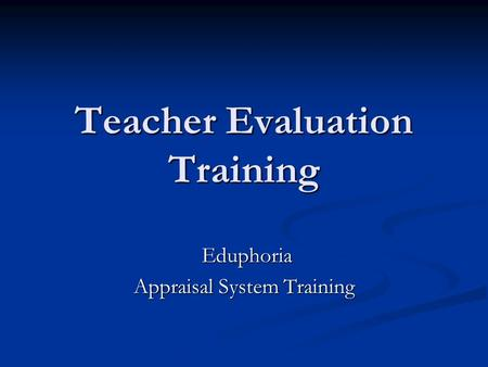 Teacher Evaluation Training Eduphoria Eduphoria Appraisal System Training.