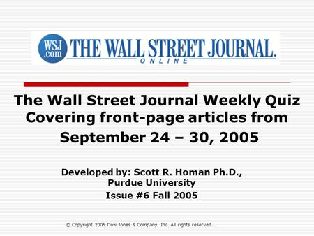 The Wall Street Journal Weekly Quiz Covering front-page articles from September 24 – 30, 2005 Developed by: Scott R. Homan Ph.D., Purdue University Issue.