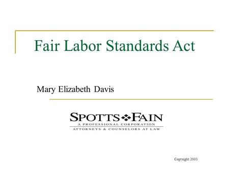 Copyright 2005 Fair Labor Standards Act Mary Elizabeth Davis.