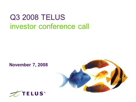November 7, 2008 Q3 2008 TELUS investor conference call.